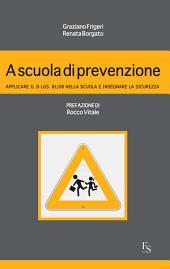 A scuola di prevenzione: Applicare il D.Lgs. 81/08 nella Scuola e Insegnare la Sicurezza