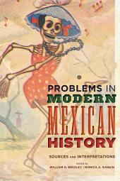 Problems in Modern Mexican History: Sources and Interpretations
