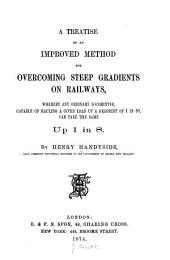 A Treatise on an Improved Method for Overcoming Steep Gradients on Railways: Whereby Any Ordinary Locomotive, Capable of Hauling a Given Load Up a Gradient of 1 in 80, Can Take the Same Up 1 in 8