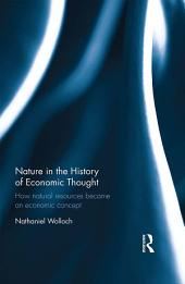 Nature in the History of Economic Thought: How Natural Resources Became an Economic Concept