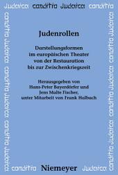 Judenrollen: Darstellungsformen im europäischen Theater von der Restauration bis zur Zwischenkriegszeit