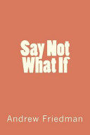 Say Not What If