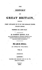 The History of Great Britain: From the First Invasion by the Romans Under Julius Caesar. Written on a New Plan, Volume 2