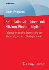 Szintillationsdetektoren mit Silizium-Photomultipliern: Prototypen für eine Erweiterung des Myon-Triggers am CMS-Experiment