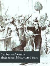 Turkey and Russia: their races, history, and wars: Volume 1