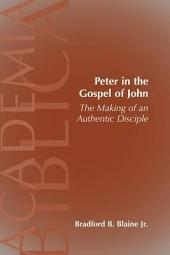 Peter in the Gospel of John: The Making of an Authentic Disciple