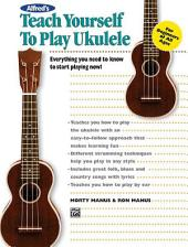 Alfred's Teach Yourself to Play Ukulele: Learn How to Play Ukulele with this Complete Course!