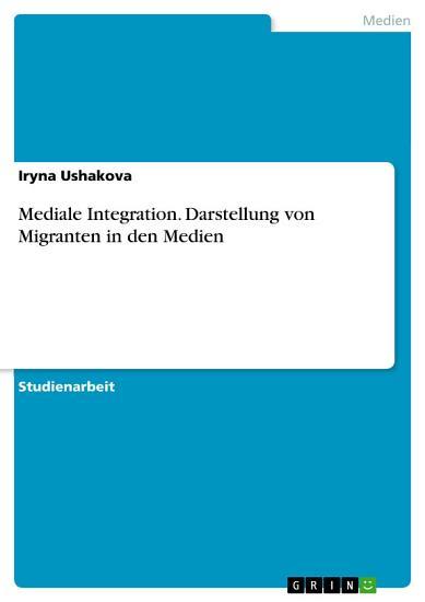 Mediale Integration  Darstellung von Migranten in den Medien PDF
