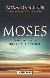Moses Leader Guide: In the Footsteps of the Reluctant Prophet