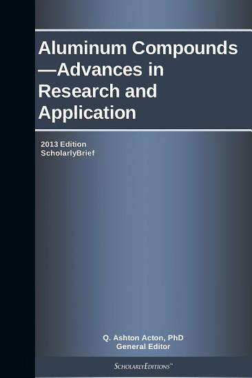 Aluminum Compounds   Advances in Research and Application  2013 Edition PDF