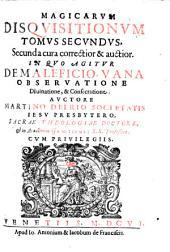 Disquisitiones magicae0: in tres tomos partiti. ... in quo agitur de maleficio vana observatione Divinatione et Consecratione, Volume 2
