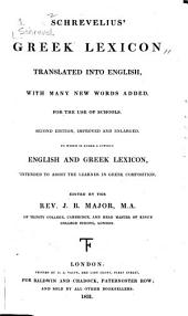 Schrevelius' Greek Lexicon: Translated Into English, with Many New Words Added, for the Use of Schools; to which is Added a Copious English and Greek Lexicon, Intended to Assist the Learner in Greek Composition