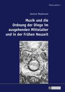 Musik und die Ordnung der Dinge im ausgehenden Mittelalter und in der Fr  hen Neuzeit PDF