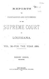 Reports of Cases Argued and Determined in the Supreme Court of Louisiana: Volume 36