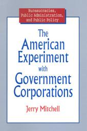 The American Experiment with Government Corporations
