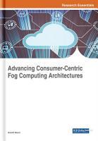 Advancing Consumer Centric Fog Computing Architectures PDF