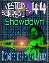 Vestigial Surreality: 44: Showdown