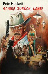 Schieß zurück, Lane!: Ein Pete Hackett Western