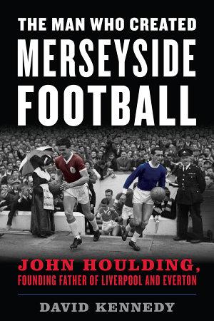 The Man Who Created Merseyside Football
