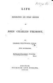 Life, Explorations and Public Services of John Charles Fremont, etc. [With plates, including portraits.]