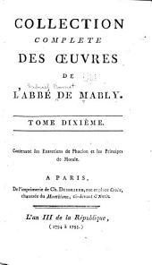 Collection complète de l'abbé de Mably: Entretiens de Phocion, sur le rapport de la morale avec la politique. Principes de morale