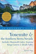 Explorer's Guide Yosemite & the Southern Sierra Nevada: Includes Mammoth Lakes, Sequoia, Kings Canyon & Death Valley: A Great Destination (Second Edition)