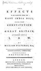 The Effects to be Expected from the East India Bill, Upon the Constitution of Great Britain, If Passed Into a Law