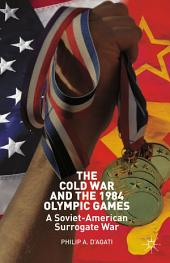 The Cold War and the 1984 Olympic Games: A Soviet-American Surrogate War