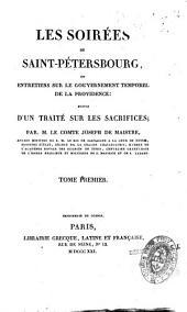 Les Soirées de Saint-Pétersbourg, ou Entretiens sur le Gouvernement temporel de la Providence: suivies d'un Traité sur les Sacrifices