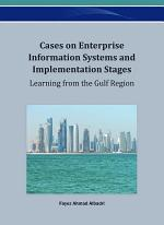 Cases on Enterprise Information Systems and Implementation Stages: Learning from the Gulf Region