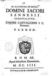 In illustriss. et reuer.mi domini Iacobi Sannesij cardinalatum. Iosephi Castalionis I.C. Romani. Carmen