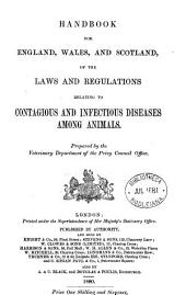 Handbook for England, Wales, and Scotland, of the Laws and Regulations Relating to Contagious and Infectious Diseases Among Animals