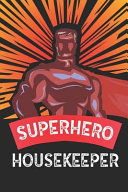Superhero Housekeeper: Notebook, Journal Or Planner Size 6 X 9 110 Lined Pages Office Equipment Great Gift Idea for Christmas Or Birthday for