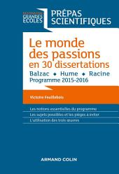 Le monde des passions en 30 dissertations - Prépas scientifiques: Balzac - Hume - Racine - Programme 2015-2016