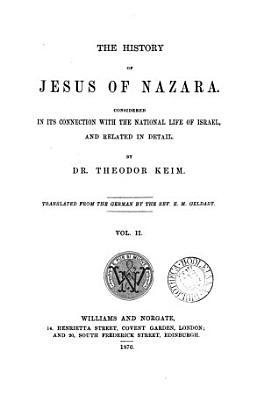 The history of Jesus of Nazara  tr  by A  Ransom  E M  Geldart