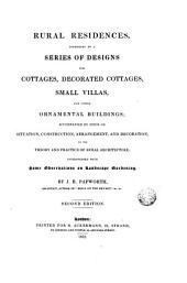 Rural Residences: Consisting of a Series of Designs for Cottages, Decorated Cottages, Small Villas and Other Ornamental Buildings...