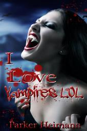 I Love Vampires LOL : Paranormal Erotica Sex: (Adults Only Erotica)