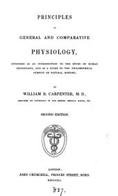 Principles of General and Comparative Physiology: Intended as an Introduction to the Study of Human Physiology, and as a Guide to the Philosophical Pursuit of Natural History
