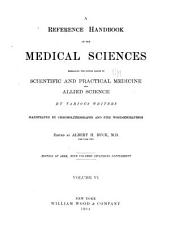A Reference Handbook of the Medical Sciences Embracing the Entire Range of Scientific and Allied Sciences: Volume 6