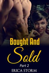 Bought and Sold (A BWWM Billionaire Interracial Erotica) Book 2: bwwm billionaire interracial erotica romance