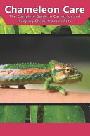 Chameleon Care: The Complete Guide to Caring for and Keeping Chameleons as Pets
