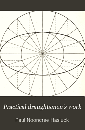 Practical draughtsmen's work: with numerous engravings and diagrams