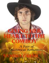 Giving Her Heart to the Cowboy: A Pair of Historical Romances