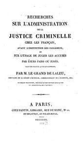 Recherches sur l'administration de la justice criminelle chez les Français avant l'institution des Parlemens ...