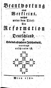 Beantwortung eines Werkleins welches unter dem Titel: Die Reformation in Deutschland zu Ende des achtzehnten Jahrhunderts, neuerdings erschienen ist