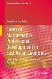 Cases of Mathematics Professional Development in East Asian Countries: Using Video to Support Grounded Analysis