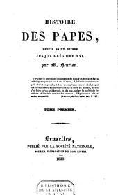 Histoire des Papes depuis Saint Pierre jusqu'à Grégoire XVI: Volume 1