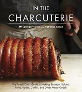 In The Charcuterie: The Fatted Calf's Guide to Making Sausage, Salumi, Pates, Roasts, Confits, andOther Meaty Goods