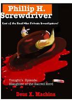 Phillip H. Screwdriver, Last of the Real Men Private Investigators