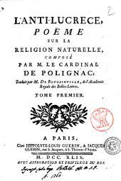 L'anti-Lucrece, poeme sur la religion naturelle, compose par M. le cardinal de Polignac, traduit par M. de Bougainville, de l'academie royale des Belles-Lettres. Tome premier [-second]: Volume1
